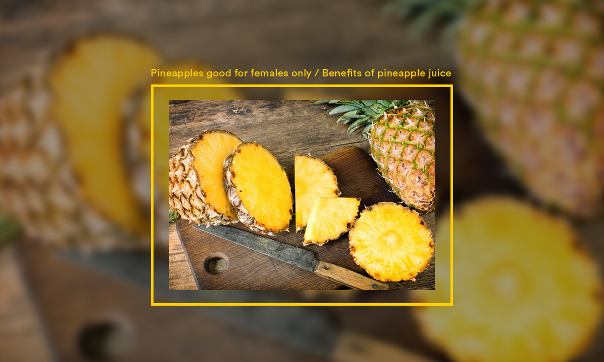 Pineapples Good For Females Only  Benefits Of Pineapple -1436